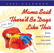 Mama Said There'd Be Days Like This 2002 Calendar