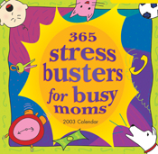 365 Stress Busters for Busy Moms 2003 Calendar