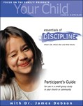 Cover: Your Child Video Seminar Participant's Guide: Essentials of Discipline