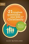 Cover: The 21 Toughest Questions Your Kids Will Ask about Christianity