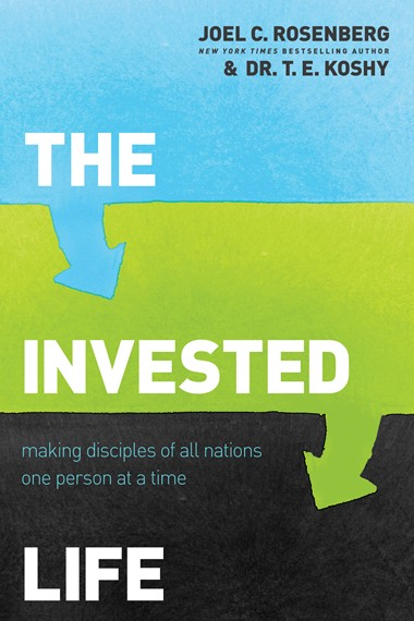 The Invested Life by Joel C. Rosenberg