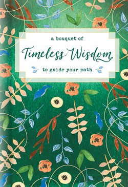Front cover image of A Bouquet of Timeless Wisdom to Guide Your Path. This stunningly beautiful devotional book is wonderful for new believers exploring the Bible and learning it's life-giving truth.