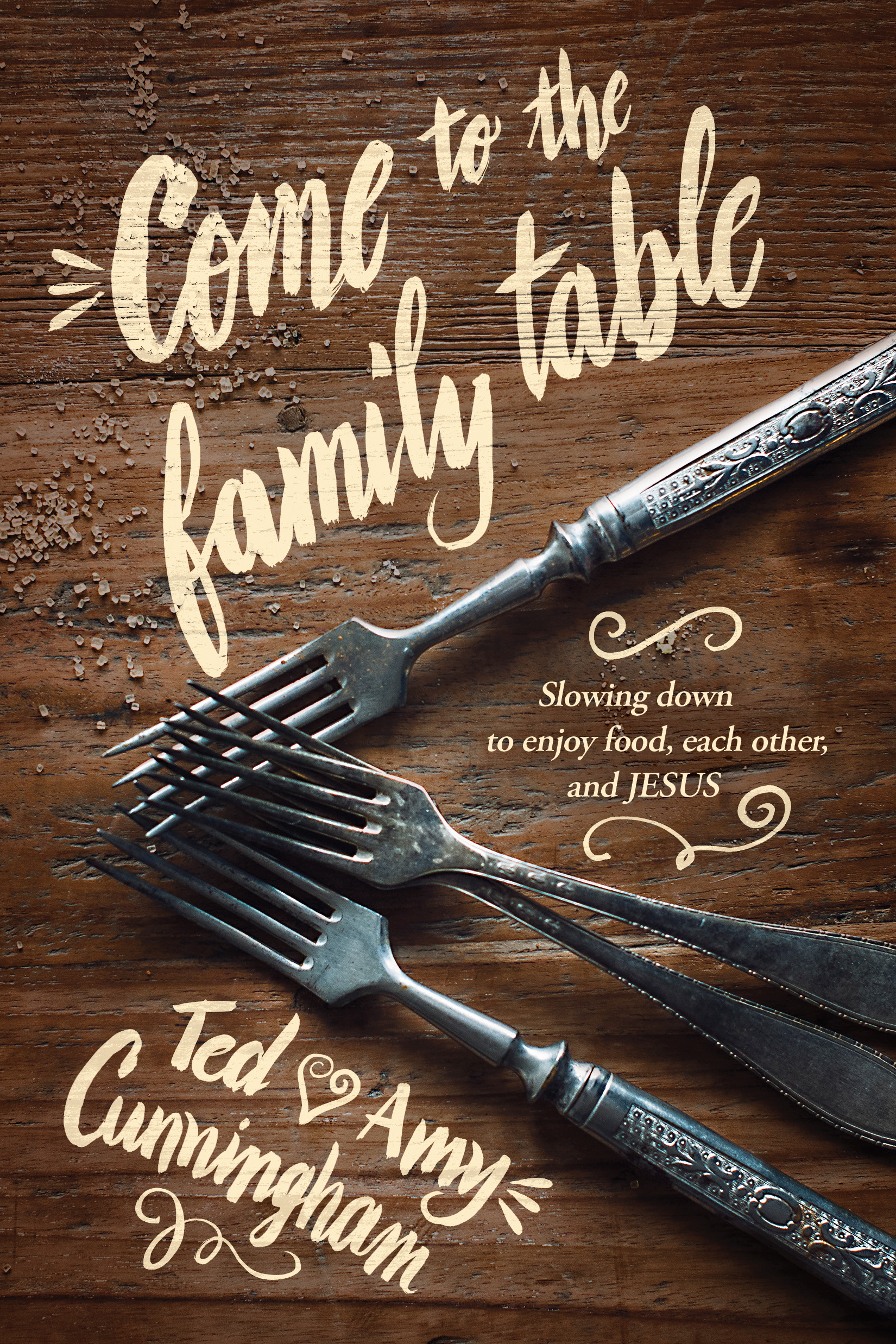 Cover of Come to the Family Table, by Ted and Amy Cunningham