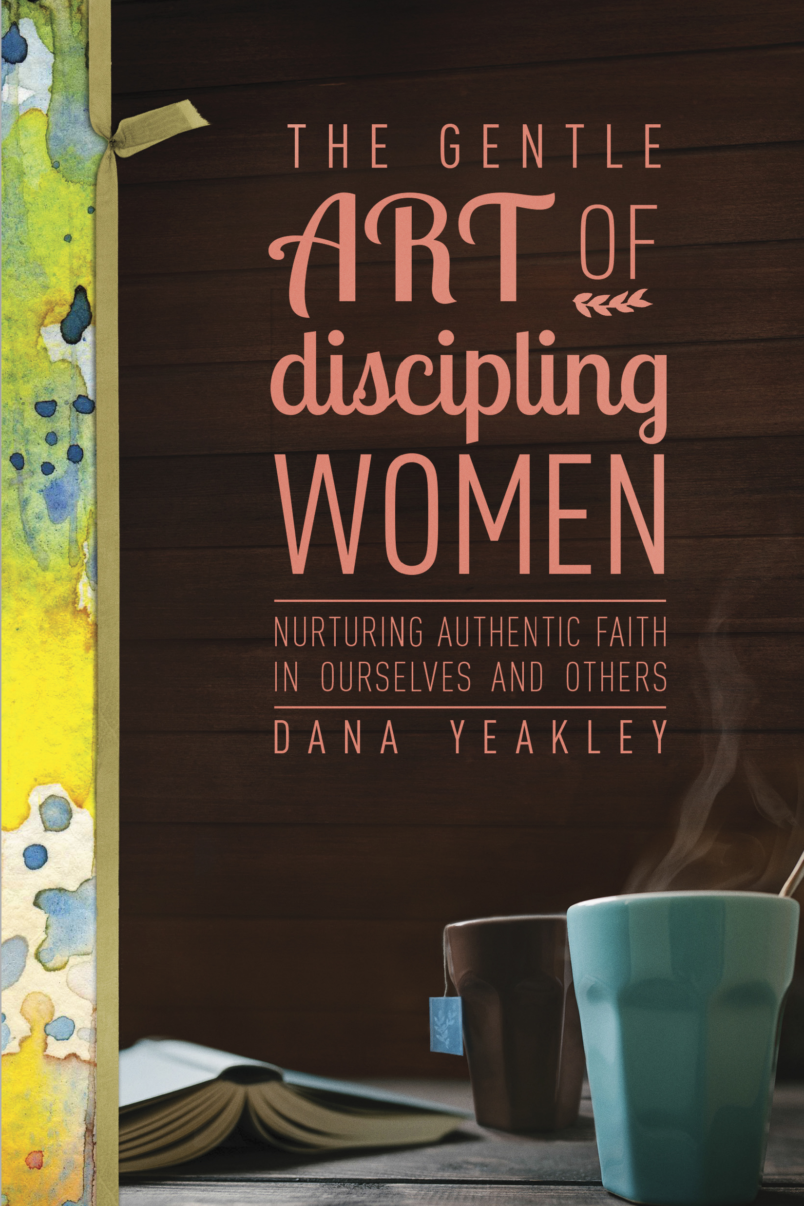 Cover of The Gentle Art of Discipling Women, by Dana Yeakley