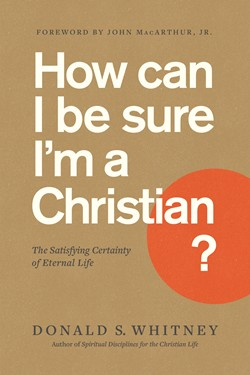 Front cover image of How Can I Be Sure I'm a Christian? A great book a new believer to thoroughly understand their salvation.